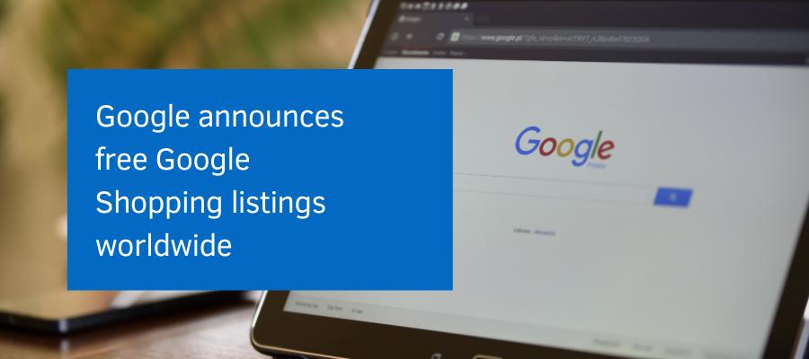 Google announces free Google Shopping listings worldwide